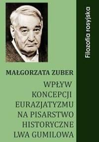 Wpływ koncepcji eurazjatyzmu na pisarstwo historyczne Lwa Gumilowa - Zuber Małgorzata