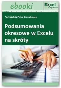 Podsumowania okresowe w Excelu na skróty - Opracowanie zbiorowe