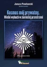 Kosmos mój prywatny. Wielki wybuch w ziarnistej przestrzeni - Pawłowski Janusz