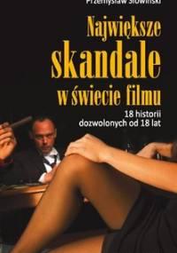 Największe skandale w świecie filmu. 18 historii dozwolonych od 18 lat - Słowiński Przemysław