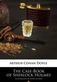 The Case-Book of Sherlock Holmes - Doyle Arthur Conan