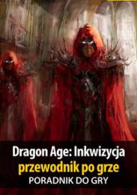 Dragon Age: Inkwizycja - przewodnik po grze - Homa Patrick Yxu, Hałas Jacek Stranger