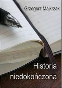 Historia niedokończona - Majkrzak Grzegorz