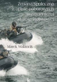 Zmiana społeczna a opinie poborowych o zasadniczej służbie wojskowej - Walancik Marek