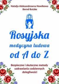 Rosyjska medycyna ludowa do A do Z. Bezpieczne i skuteczne metody uzdrawiania codziennych dolegliwości - Aleksandrowna Nowikowa Natalja, Butzke Bernd