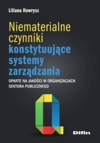 Niematerialne czynniki konstytuujące systemy zarządzania oparte na jakości w organizacjach sektora publicznego - Hawrysz Liliana