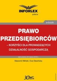 Prawo przedsiębiorców – korzyści dla prowadzących działalność gospodarczą - Biliński Sławomir, Sławińska Ewa