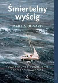Śmiertelny wyścig. Regaty Sydney-Hobart 1998. Opowieść prawdziwa - Dugard Martin