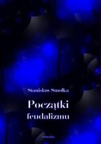 Początki feudalizmu - Smolka Stanisław
