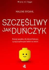 Szczęśliwy jak Duńczyk. Dziesięć powodów dla których Duńczycy są najszczęśliwszymi ludźmi na świecie - Rydahl Malene