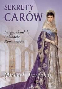 Sekrety carów. Intrygi, skandale i zbrodnie Romanowów - Farquhar Michael