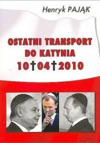 Henryk Pająk - Ostatni transport do Katynia