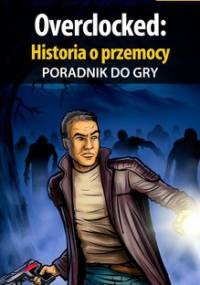 Overclocked: Historia o przemocy - poradnik do gry - Michałowska Katarzyna Kayleigh