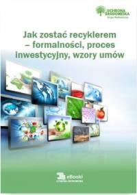 Jak zostać recyklerem – formalności, proces inwestycyjny, wzory umów - Rosłoń Dorota
