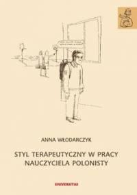 Styl terapeutyczny w pracy nauczyciela polonisty - Włodarczyk Anna