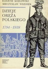Eligiusz Kozłowski, Mieczysław Wrzosek  - Dzieje oręża polskiego 1794-1938