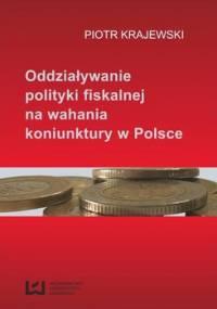 Oddziaływanie polityki fiskalnej na wahania koniunktury w Polsce - Krajewski Piotr