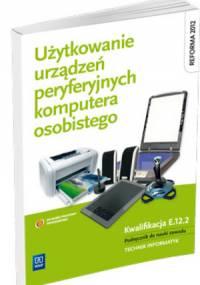 Użytkowanie urządzeń peryferyjnych komputera osobistego. Kwalifikacja E.12.2 Podręcznik do nauki zawodu technik informatyk (2013)