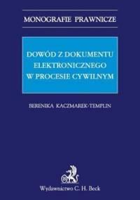 Dowód z dokumentu elektronicznego w procesie cywilnym - Kaczmarek-Templin Berenika