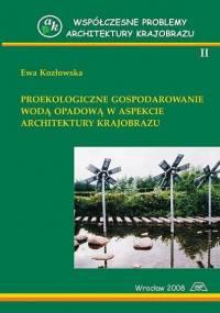 Kozłowska E. - Proekologiczne gospodarowanie wodą opadową w aspekcie architektury krajobrazu