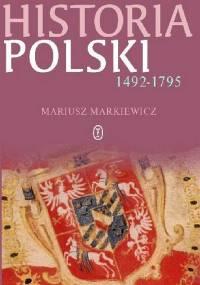Mariusz Markiewicz - Historia Polski 1492-1795