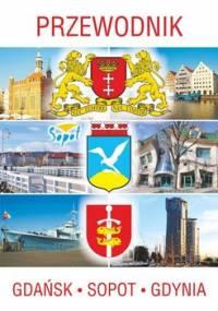 Przewodnik Gdańsk, Sopot, Gdynia - Opracowanie zbiorowe