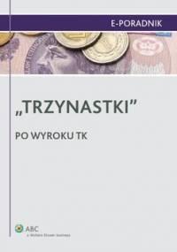 Trzynastki. Po wyroku TK - Zawadzka-Filipczyk Paulina, Skibińska Małgorzata, Marciniak Jarosław, Lesińska Joanna, Culepa Michał