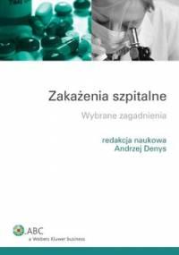 Zakażenia szpitalne. Wybrane zagadnienia - Denys Andrzej