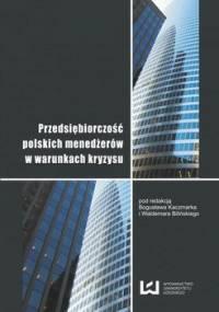 Przedsiębiorczość polskich menedżerów w warunkach kryzysu - Kaczmarek Bogusław, Biliński Waldemar