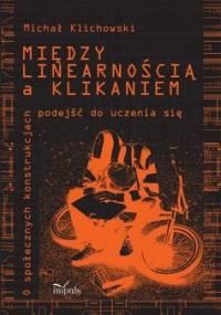 Między linearnością a klikaniem - Klichowski Michał