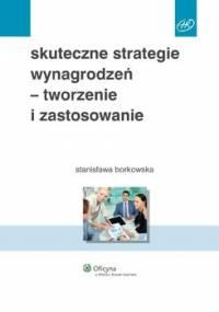 Skuteczne strategie wynagrodzeń - tworzenie i zastosowanie - Borkowska Stanisława