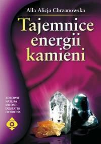 Chrzanowska A. - Tajemnice energii kamieni