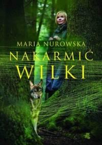 Nakarmić wilki - Nurowska Maria