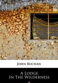 A Lodge in the Wilderness - Buchan John