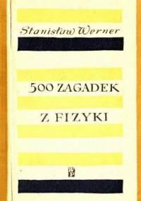 Werner S. - 500 zagadek z fizyki
