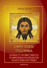Ósmy dzień tygodnia. Zaświaty w wierzeniach kościołów tradycji bizantyjskiej - Sarwa Andrzej