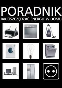 Poradnik - Jak oszczędzać energię w domu ?