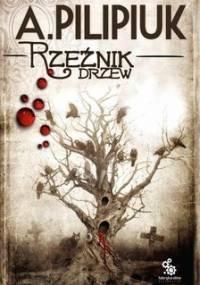 Rzeźnik drzew - Pilipiuk Andrzej