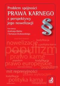 Problem Spójności Prawa Karnego z Perspektywy Jego Nowelizacji - Marek Andrzej, Oczkowski Tomasz