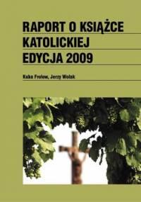 Raport o książce katolickiej 2009 - Frołow Jakub, Wolak Jerzy