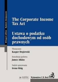 Ustawa o podatku dochodowym od osób prawnych. The corporate income tax act - Tomczykowski Paweł, Drążewski Kasper, Atkins James