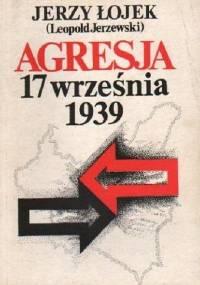 Łojek J. - Agresja 17 września. Studium aspektów politycznych