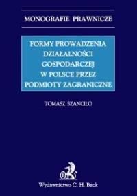 Formy Prowadzenia Działalności Gospodarczej w Polsce Przez Podmioty Zagraniczne - Szanciło Tomasz