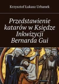 Przedstawienie katarów w Księdze Inkwizycji Bernarda Gui - Urbanek Krzysztof