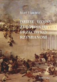 Dzieje wojny Żydowskiej przeciwko Rzymianom - Flawiusz Józef
