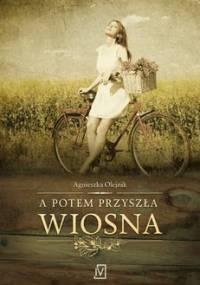 A potem przyszła wiosna - Olejnik Agnieszka