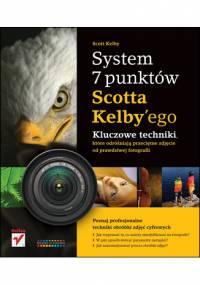 Scott Kelby - System 7 punktów Scotta Kelbyego. Kluczowe techniki, które dzielą przeciętne zdjęcie od prawdziwej fotografii