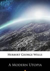 A Modern Utopia - Wells Herbert George