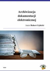 Archiwizacja dokumentacji elektronicznej - Gębicki Robert