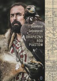 Drapieżny ród Piastów - Leśniewski Sławomir